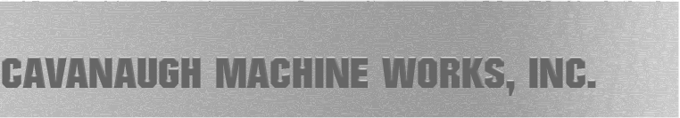 Cavanaugh Machine Works, Inc.
